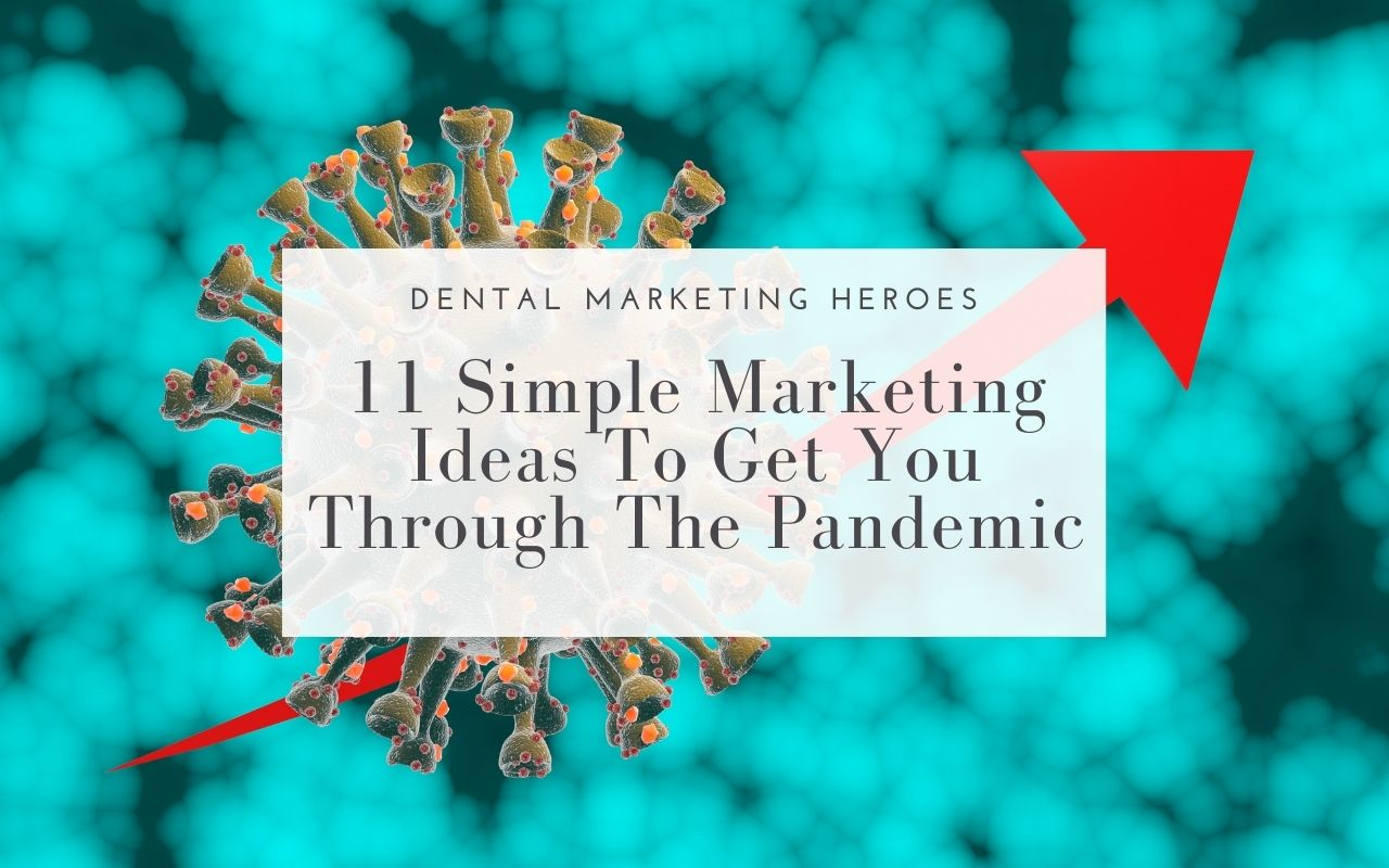 11 Simple Marketing Ideas To Get Through Pandemic - Dental Marketing Heroes