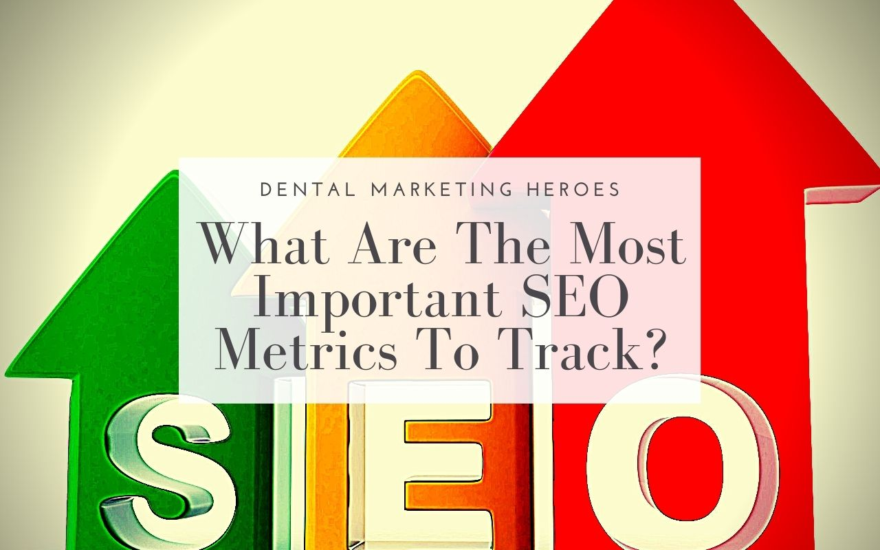What Are The Most Important SEO Metrics To Track For Dentists?