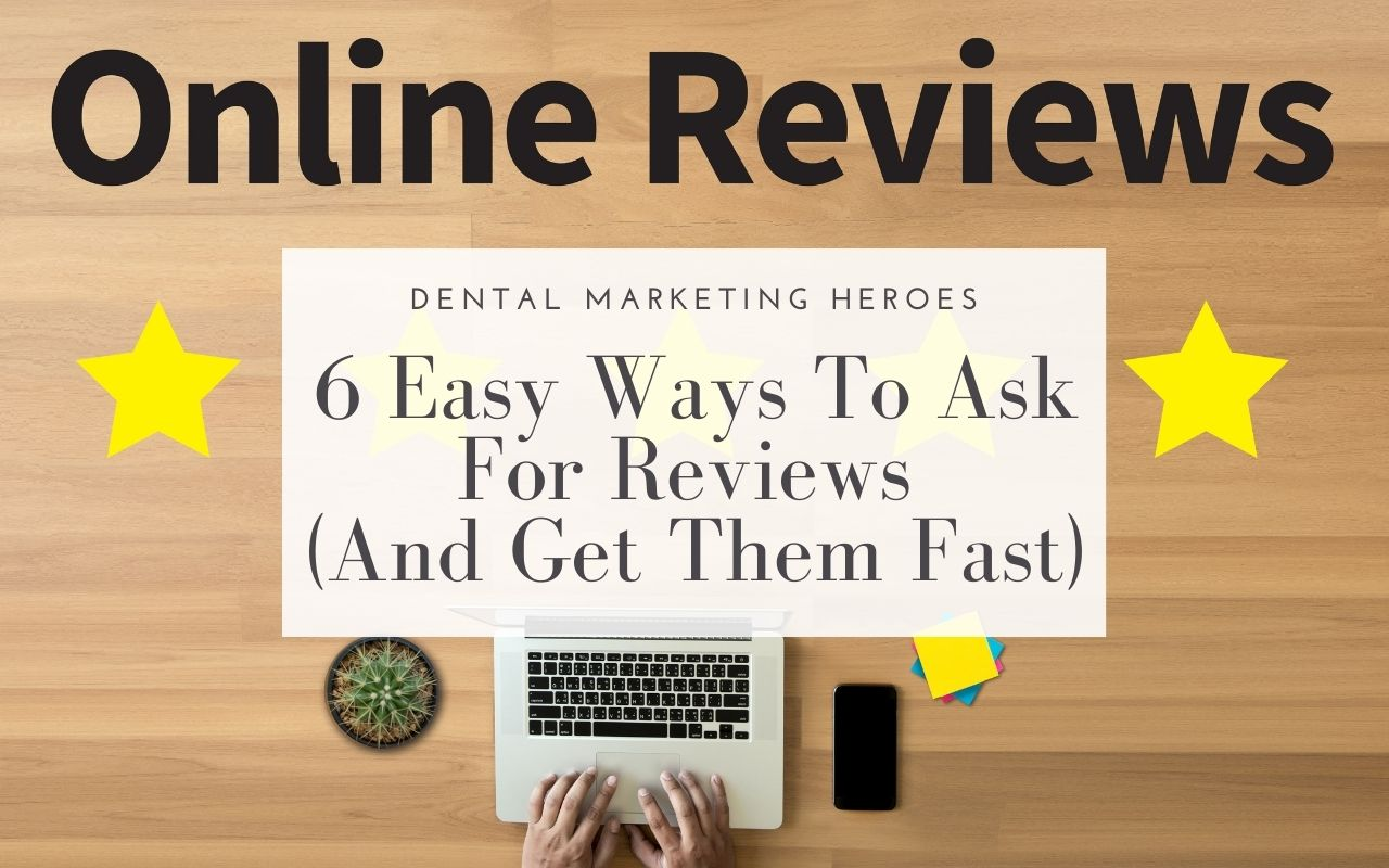 Dental Marketing Heroes - 6 Easy Ways To Ask For Reviews